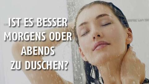 Duschen am Abend oder am Morgen: Das ist die perfekte Zeit, um zu duschen
